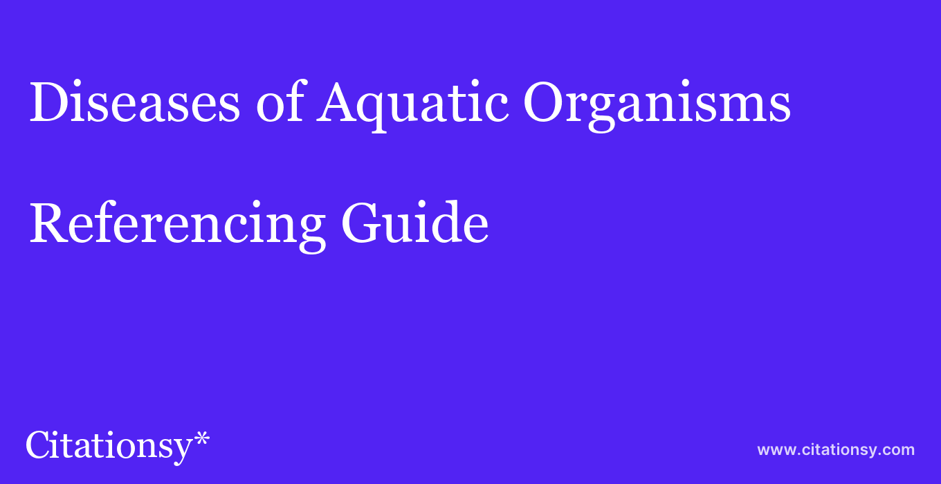 cite Diseases of Aquatic Organisms  — Referencing Guide