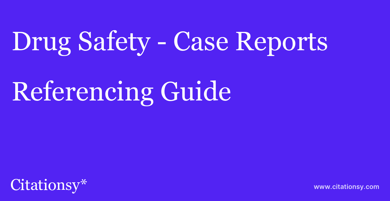 cite Drug Safety - Case Reports  — Referencing Guide