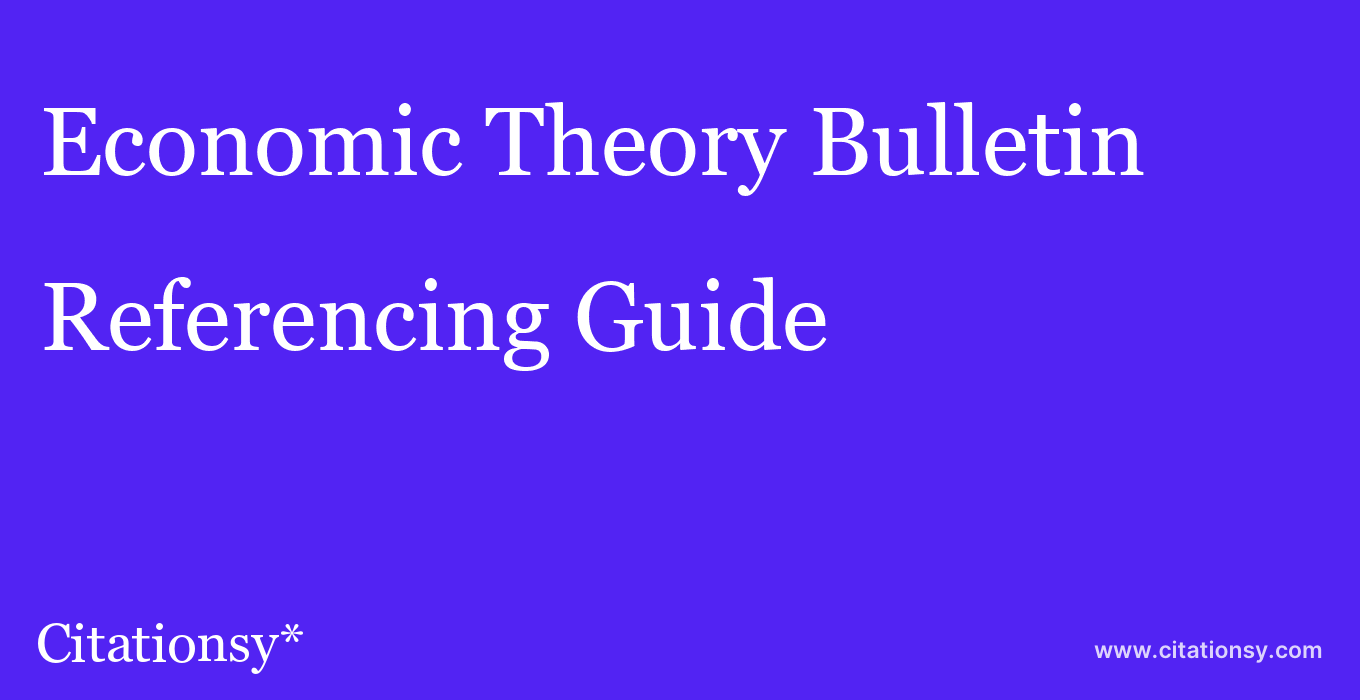 cite Economic Theory Bulletin  — Referencing Guide