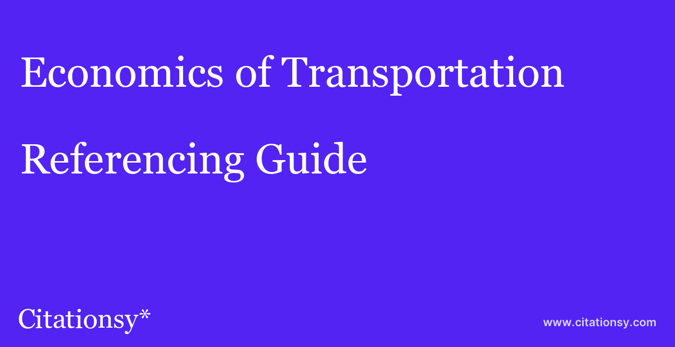 cite Economics of Transportation  — Referencing Guide