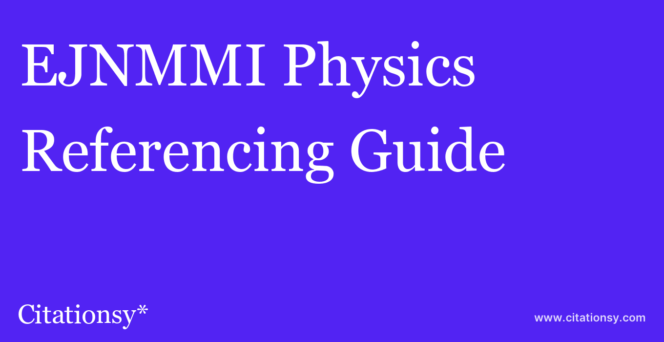 cite EJNMMI Physics  — Referencing Guide