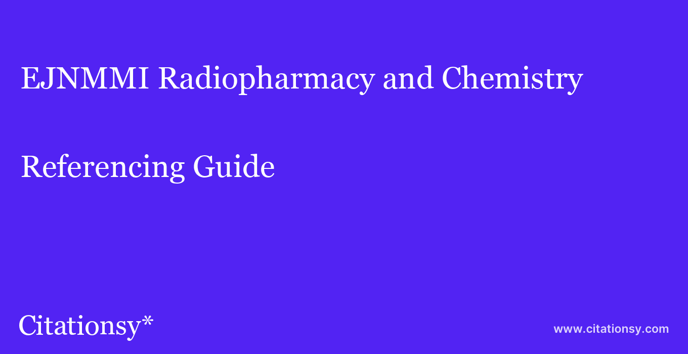 cite EJNMMI Radiopharmacy and Chemistry  — Referencing Guide