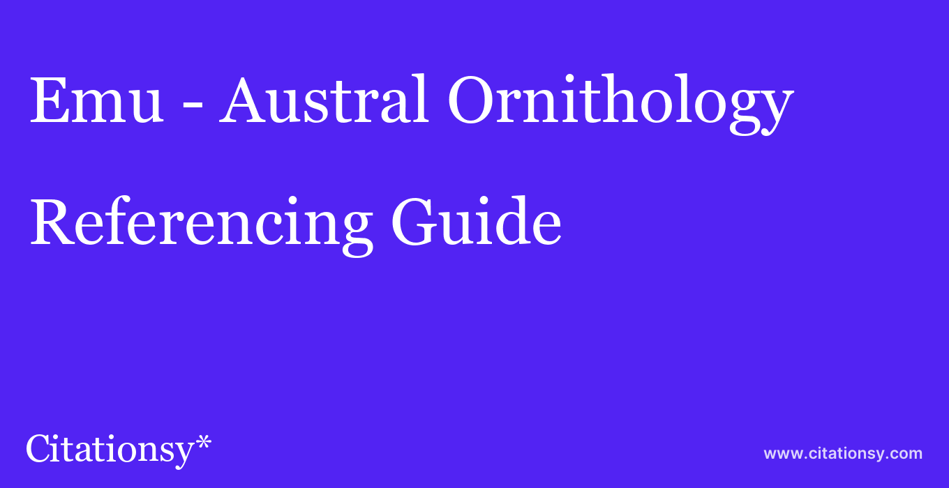 cite Emu - Austral Ornithology  — Referencing Guide
