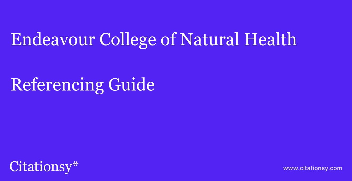 cite Endeavour College of Natural Health  — Referencing Guide