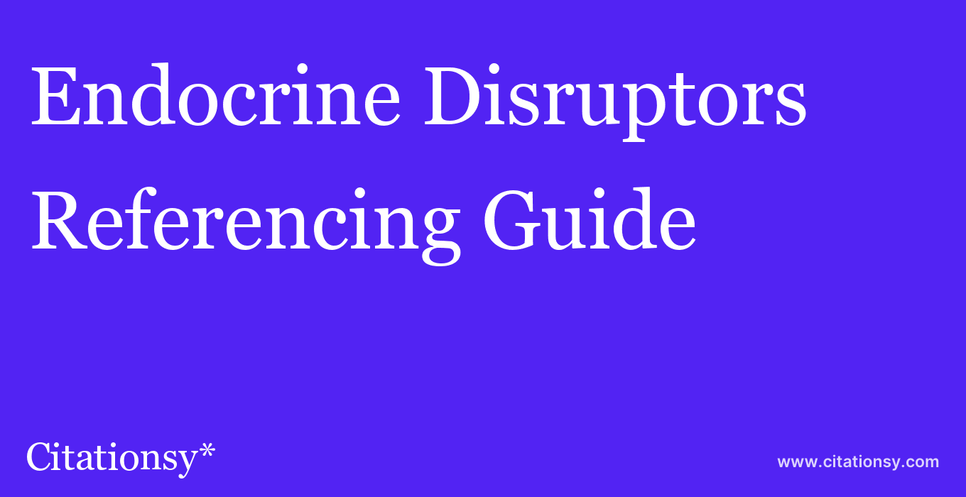 cite Endocrine Disruptors  — Referencing Guide