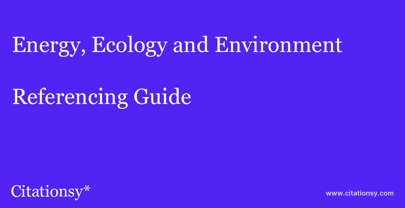 cite Energy, Ecology and Environment  — Referencing Guide