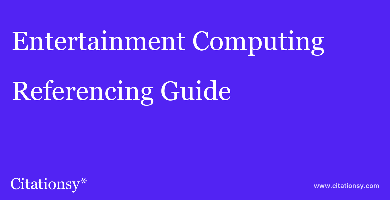 cite Entertainment Computing  — Referencing Guide