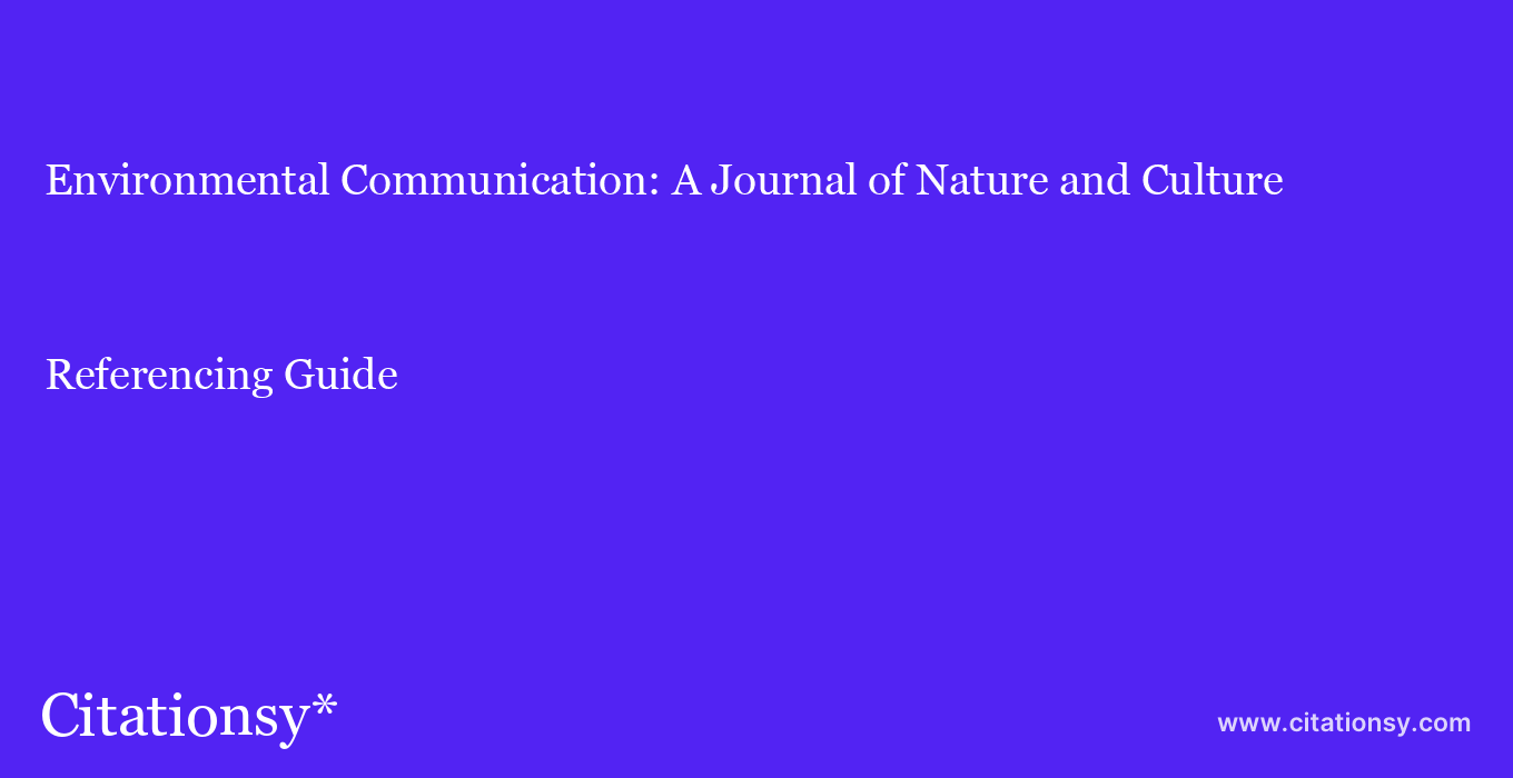 cite Environmental Communication: A Journal of Nature and Culture  — Referencing Guide