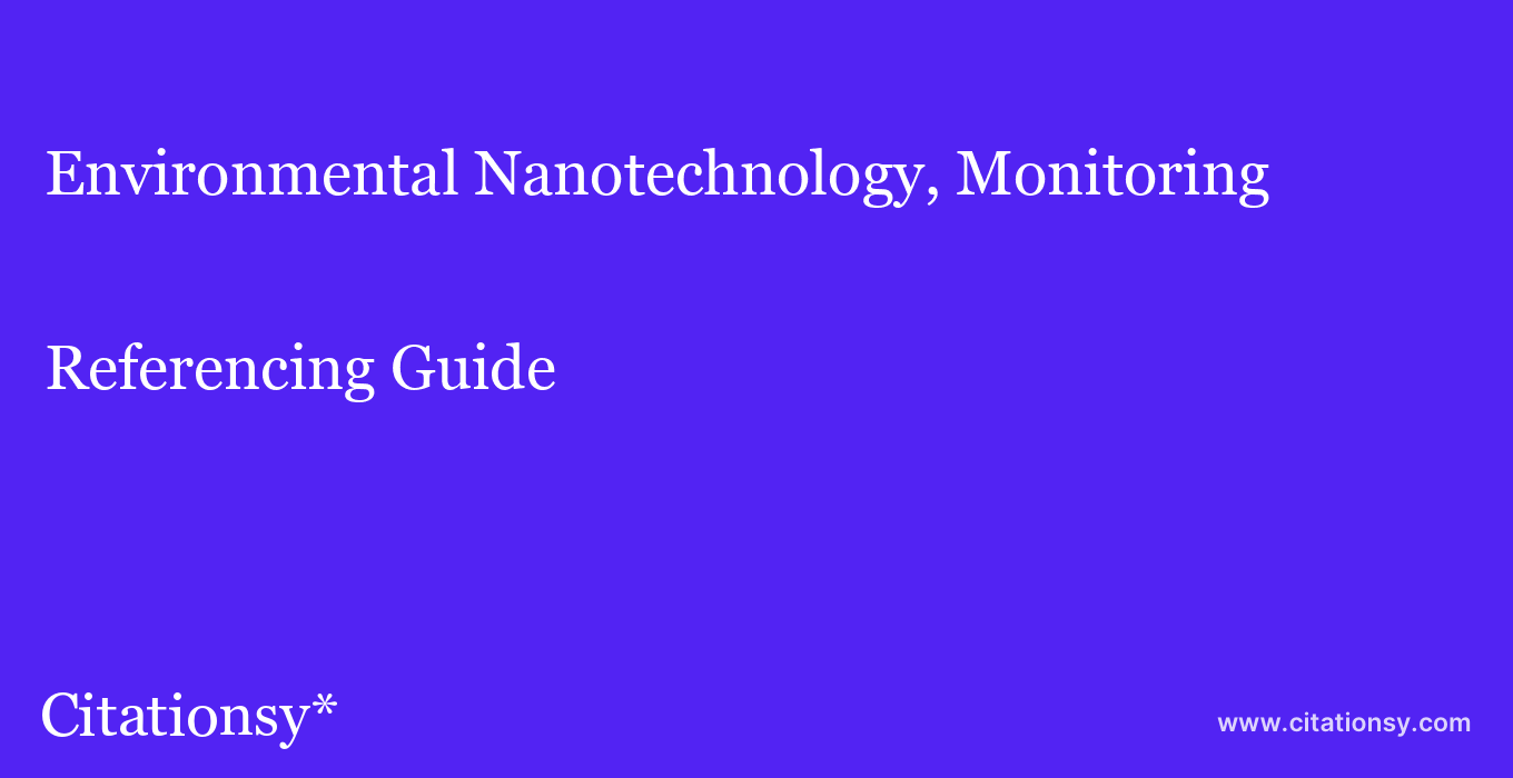 cite Environmental Nanotechnology, Monitoring & Management  — Referencing Guide