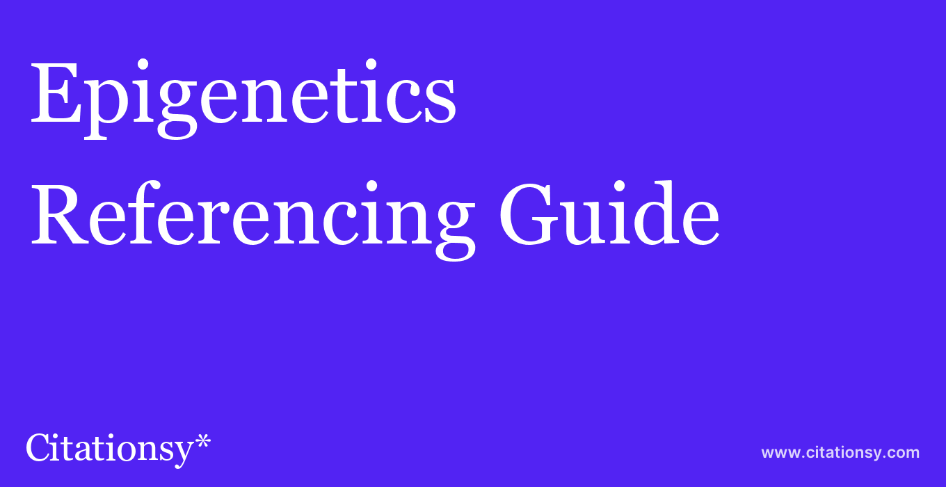 cite Epigenetics  — Referencing Guide