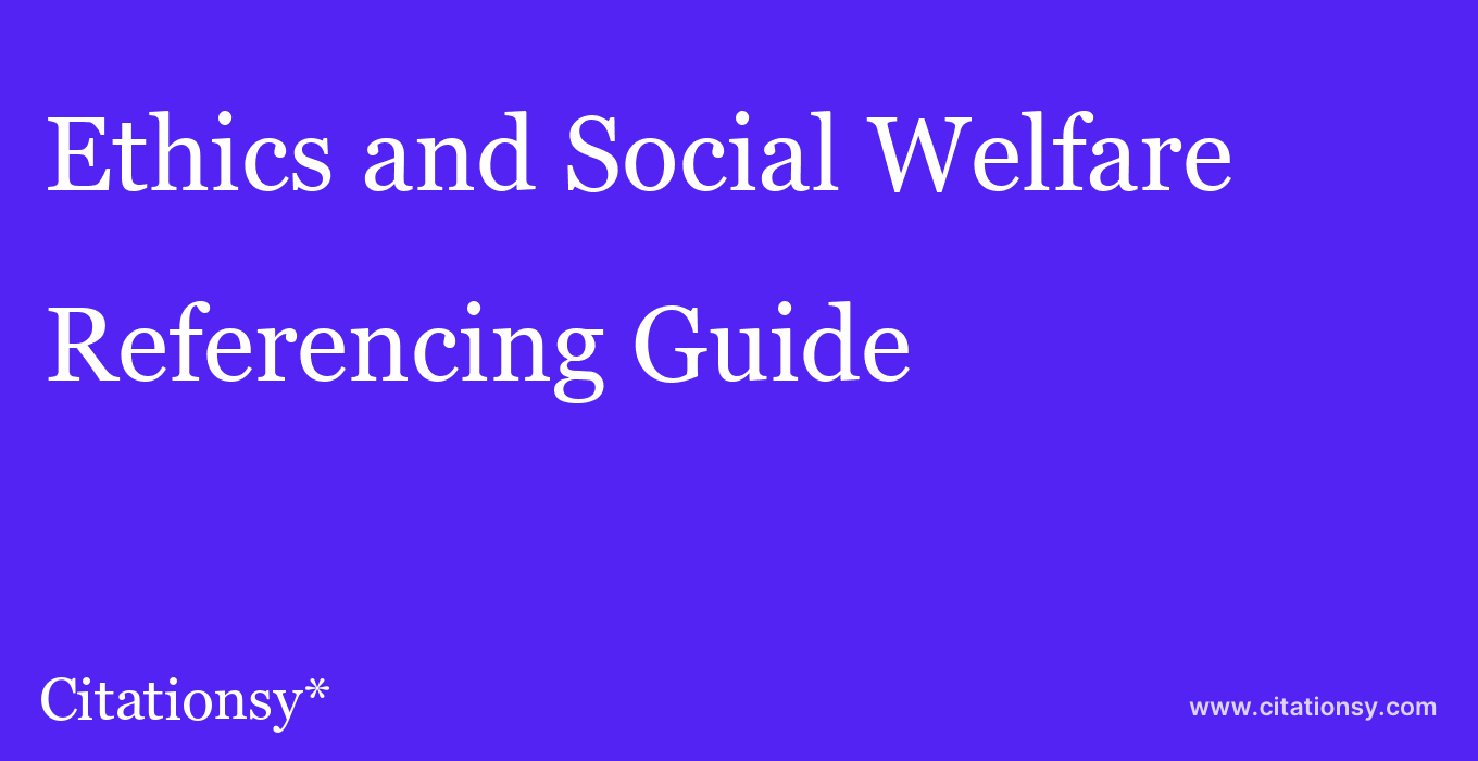 cite Ethics and Social Welfare  — Referencing Guide