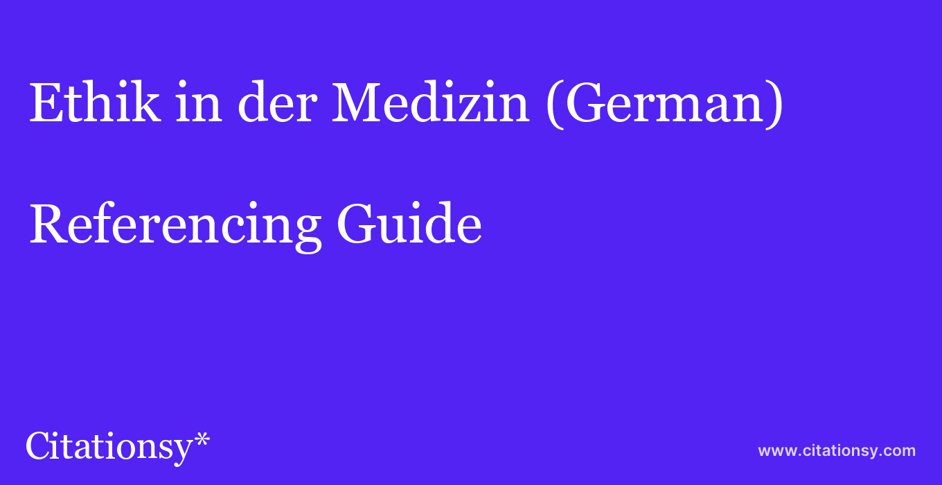 cite Ethik in der Medizin (German)  — Referencing Guide