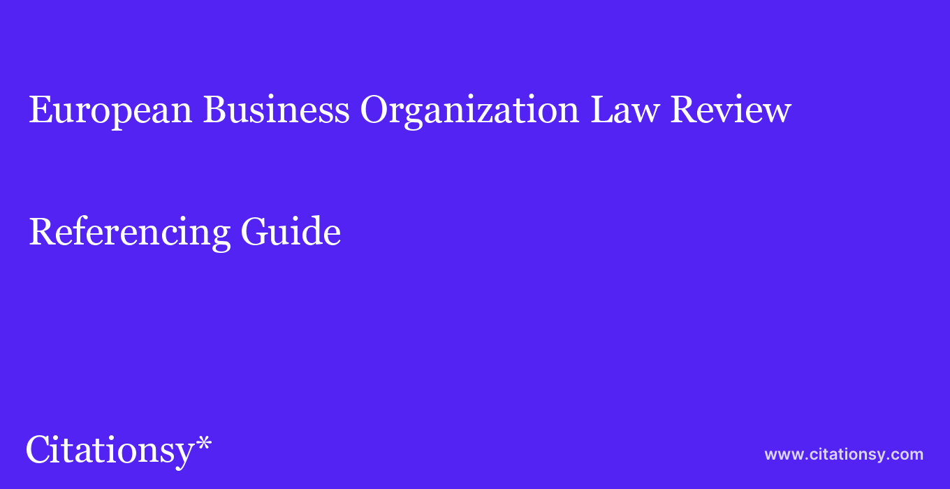 cite European Business Organization Law Review  — Referencing Guide