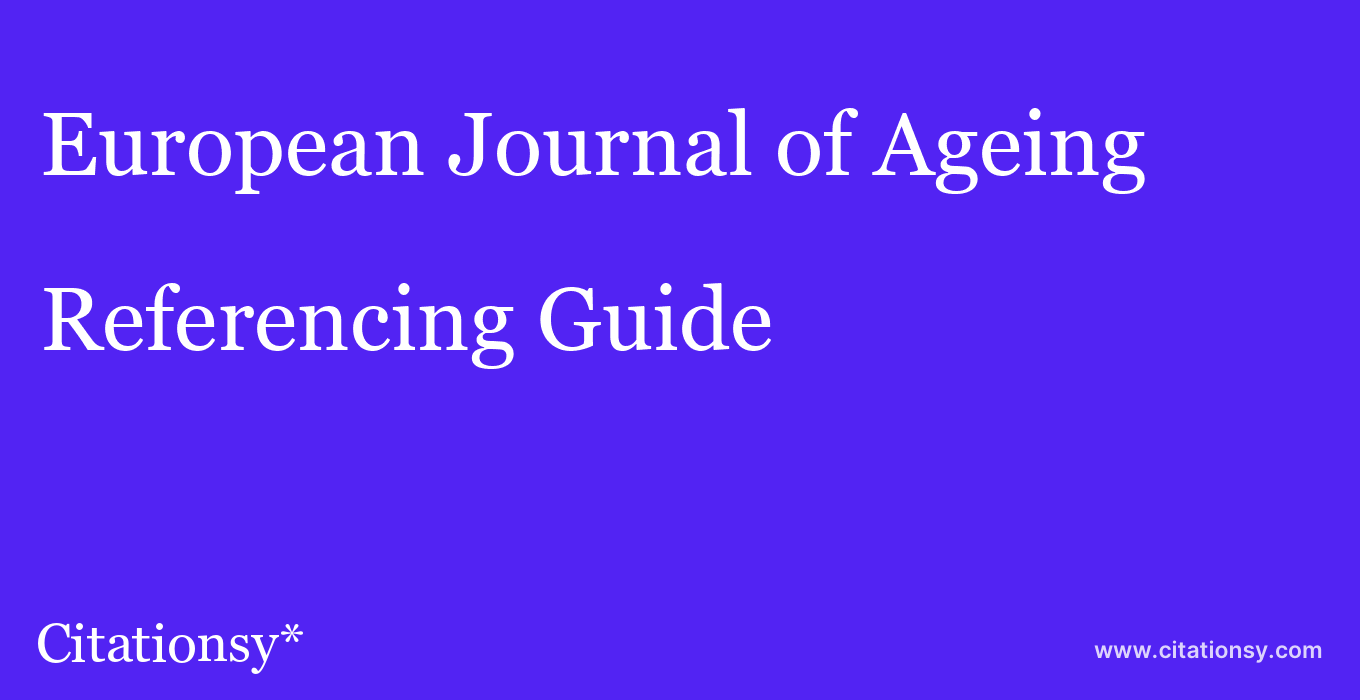 cite European Journal of Ageing  — Referencing Guide