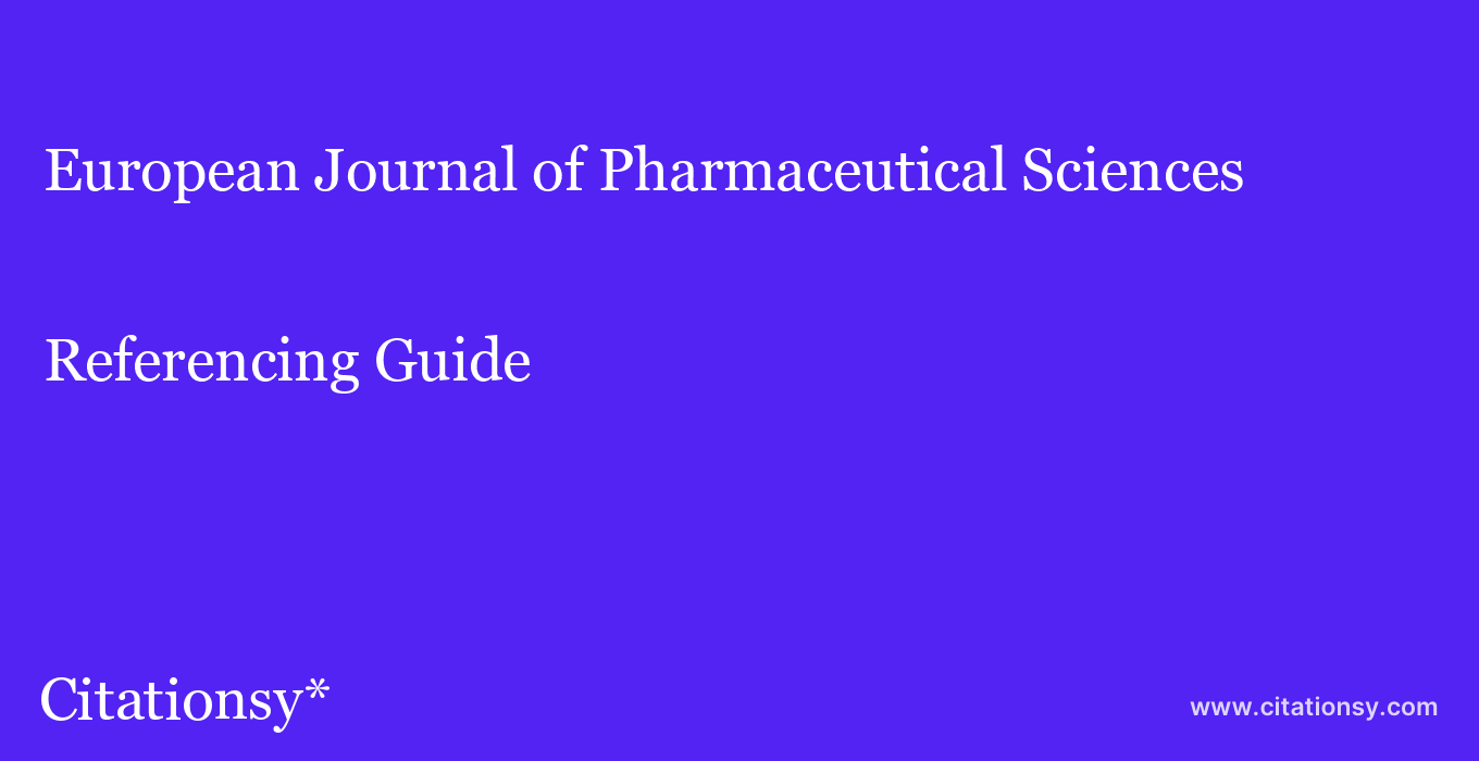 cite European Journal of Pharmaceutical Sciences  — Referencing Guide