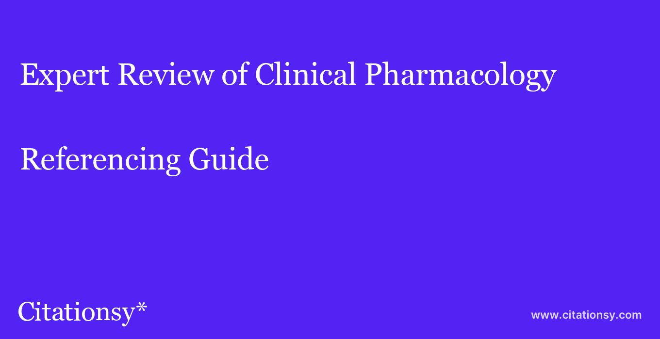 cite Expert Review of Clinical Pharmacology  — Referencing Guide