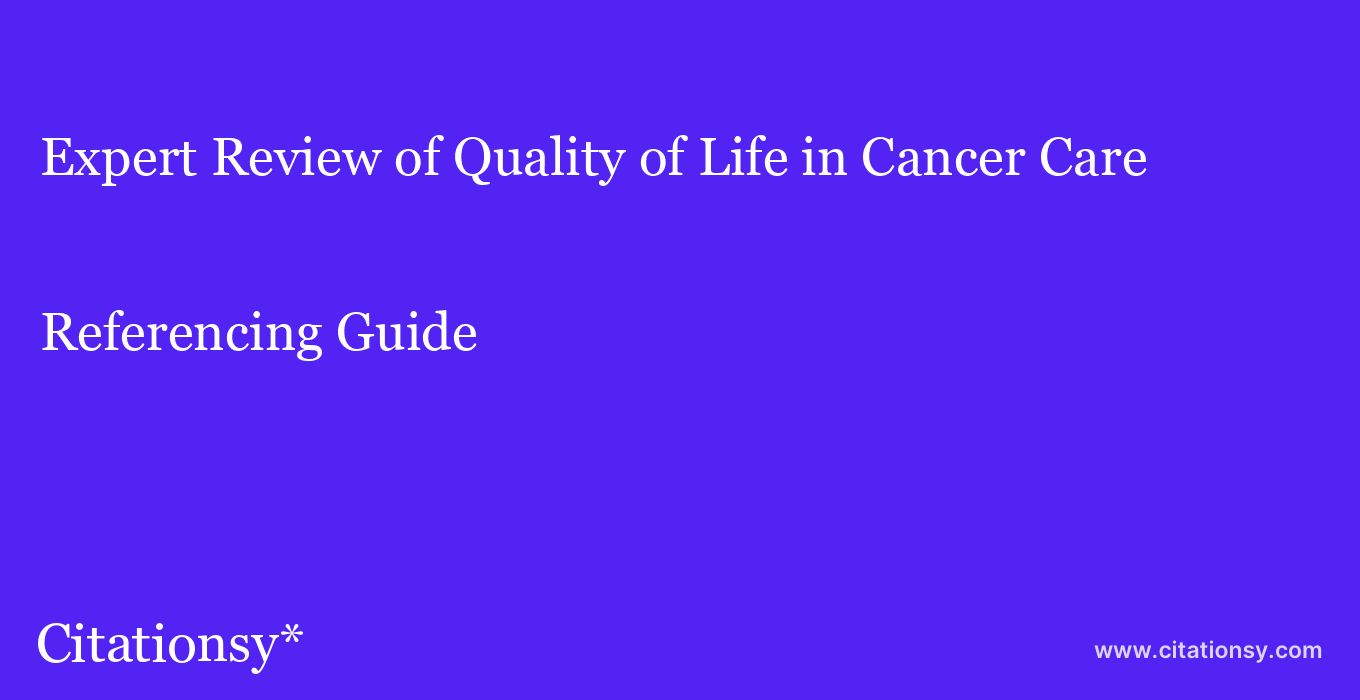 cite Expert Review of Quality of Life in Cancer Care  — Referencing Guide