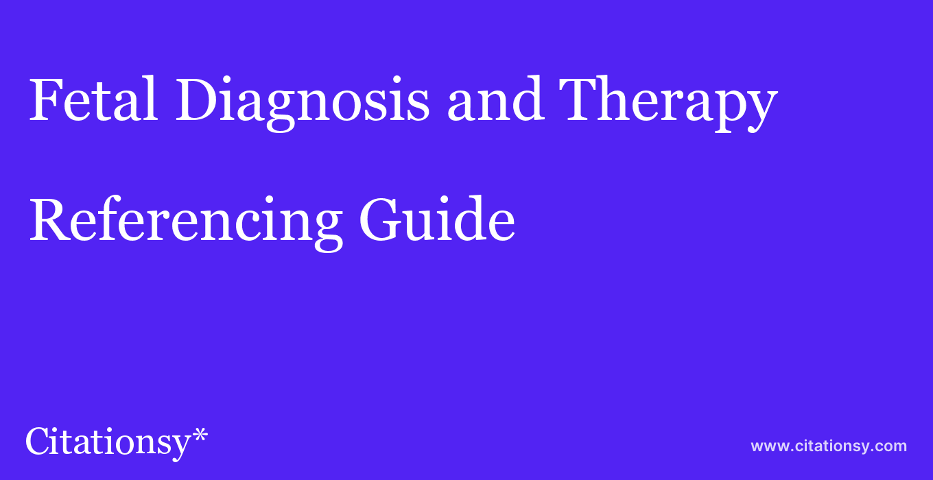 cite Fetal Diagnosis and Therapy  — Referencing Guide