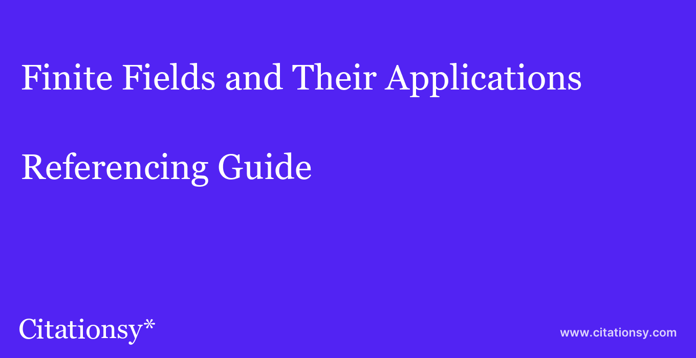 cite Finite Fields and Their Applications  — Referencing Guide
