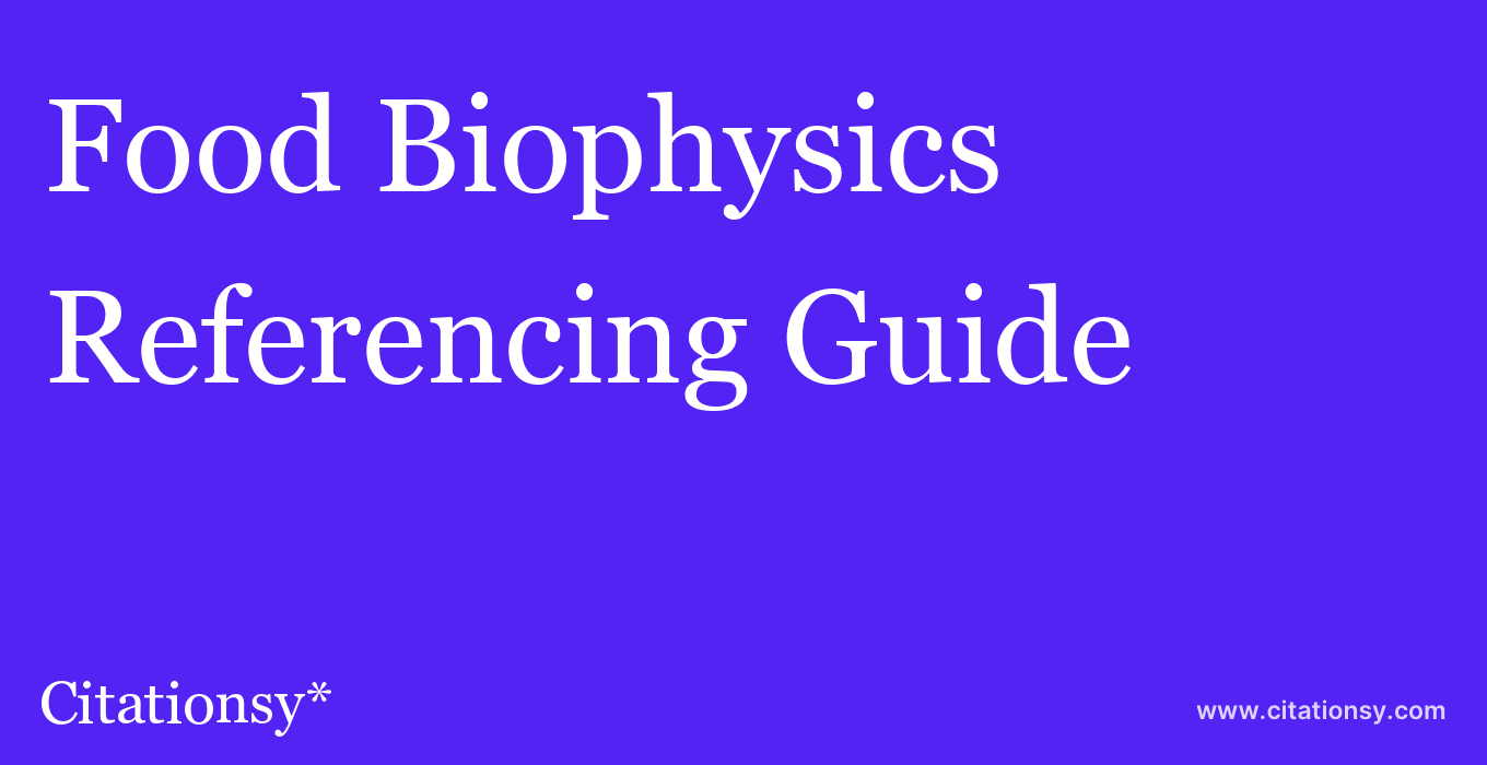 cite Food Biophysics  — Referencing Guide