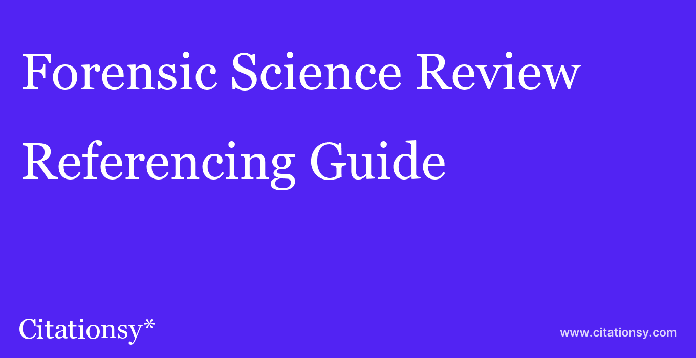 cite Forensic Science Review  — Referencing Guide