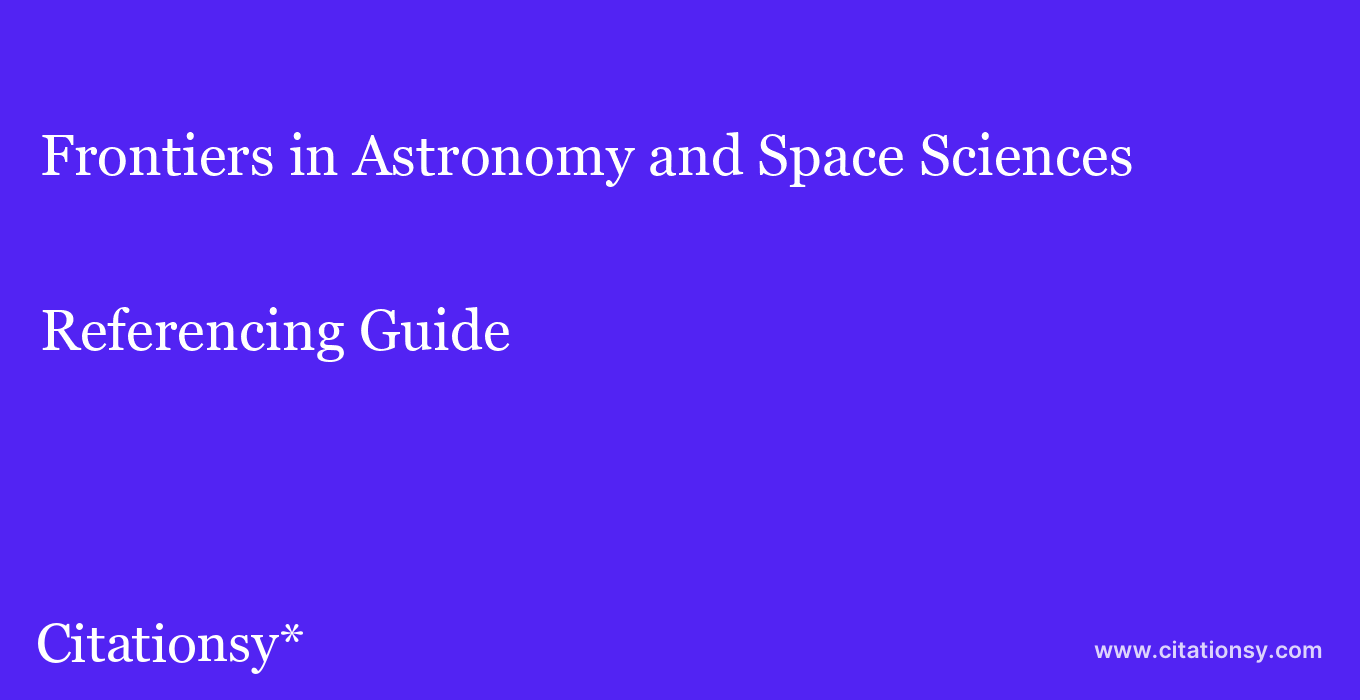 cite Frontiers in Astronomy and Space Sciences  — Referencing Guide