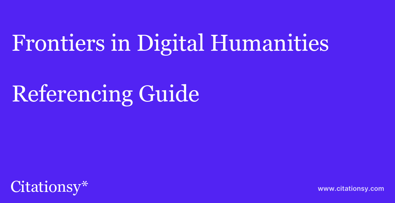 cite Frontiers in Digital Humanities  — Referencing Guide
