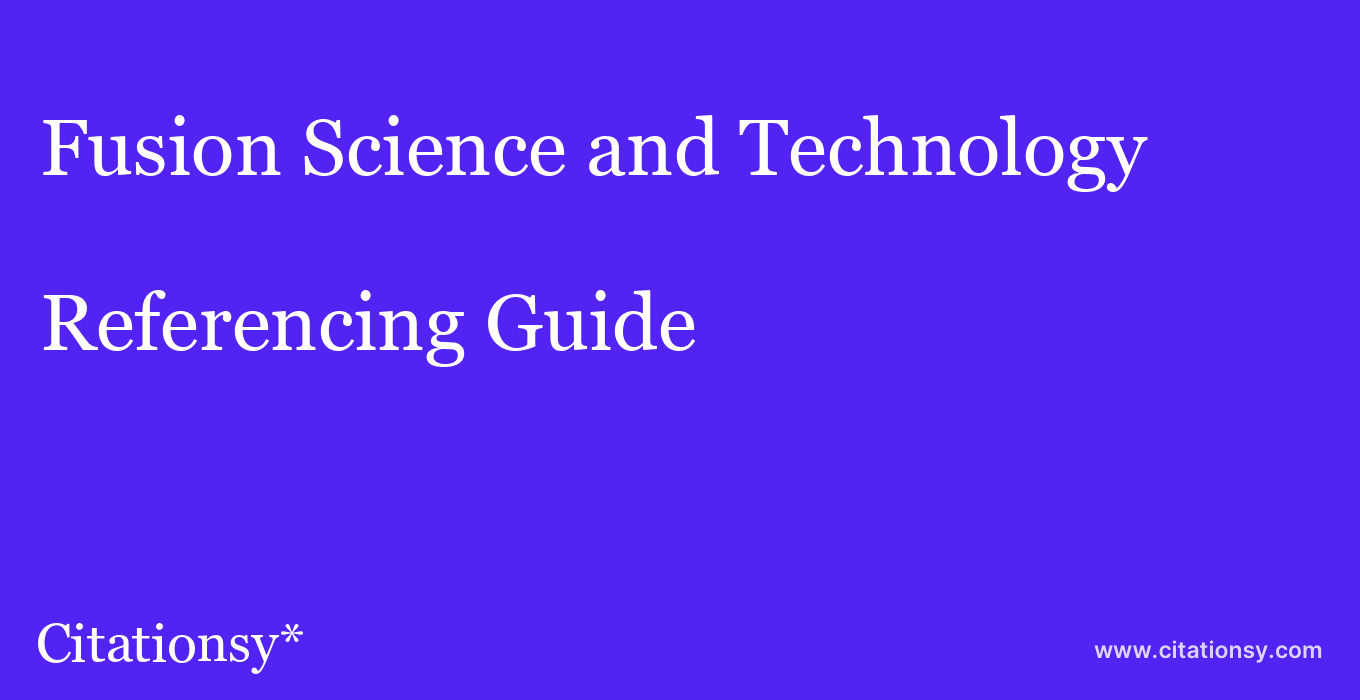 cite Fusion Science and Technology  — Referencing Guide