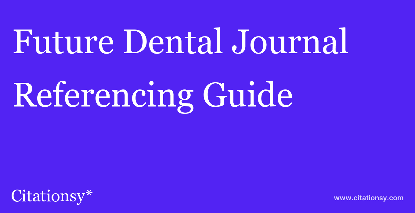 cite Future Dental Journal  — Referencing Guide