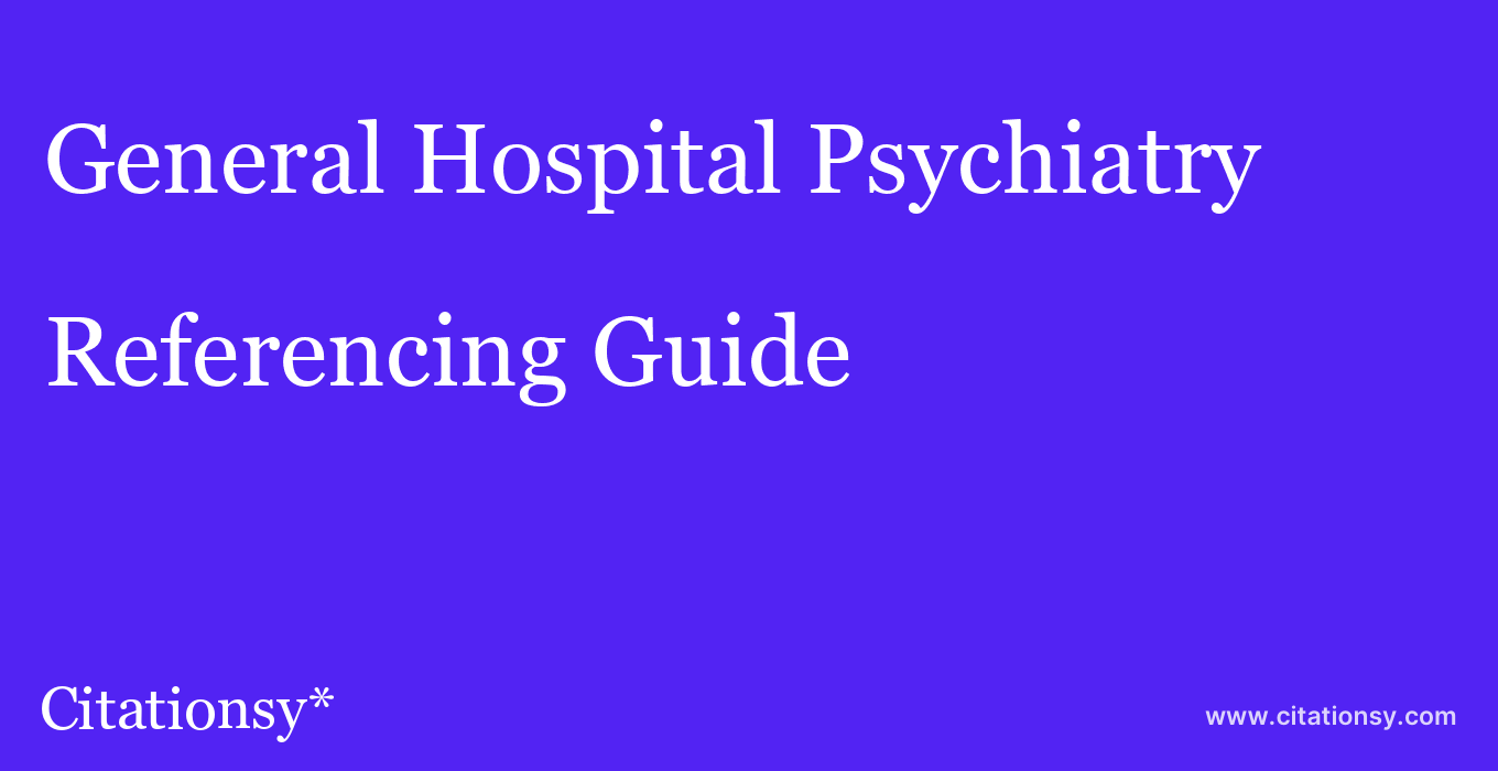 cite General Hospital Psychiatry  — Referencing Guide