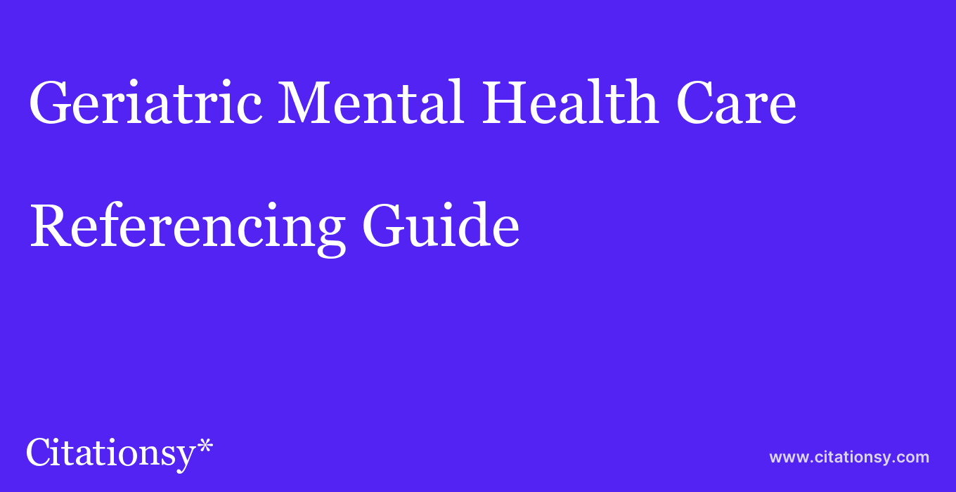 cite Geriatric Mental Health Care  — Referencing Guide