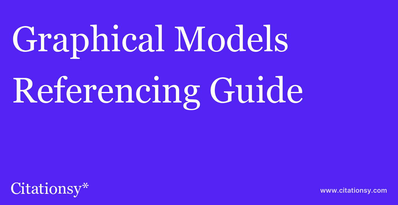 cite Graphical Models  — Referencing Guide