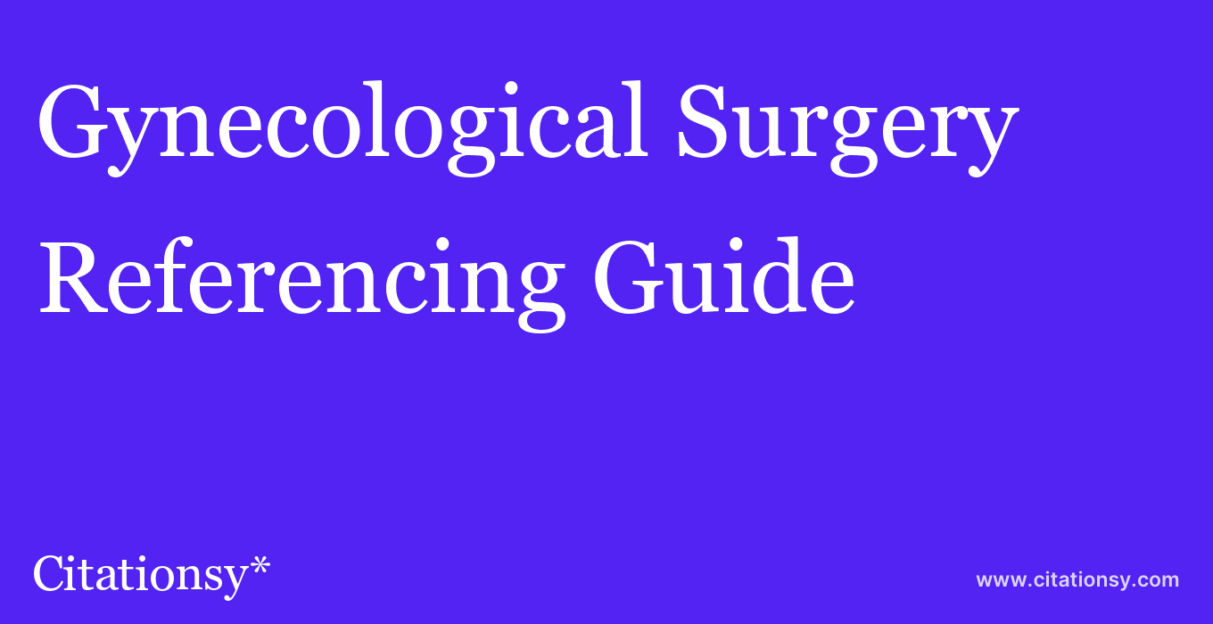 cite Gynecological Surgery  — Referencing Guide