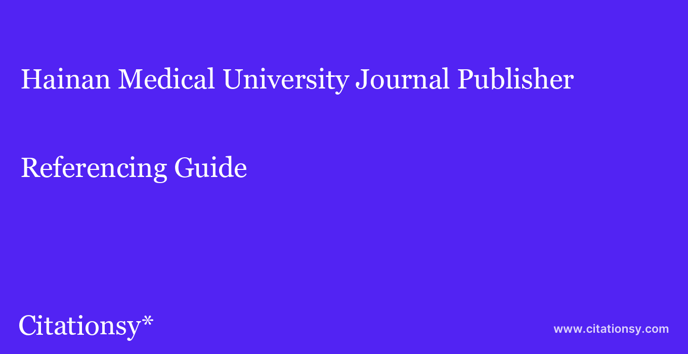 cite Hainan Medical University Journal Publisher  — Referencing Guide