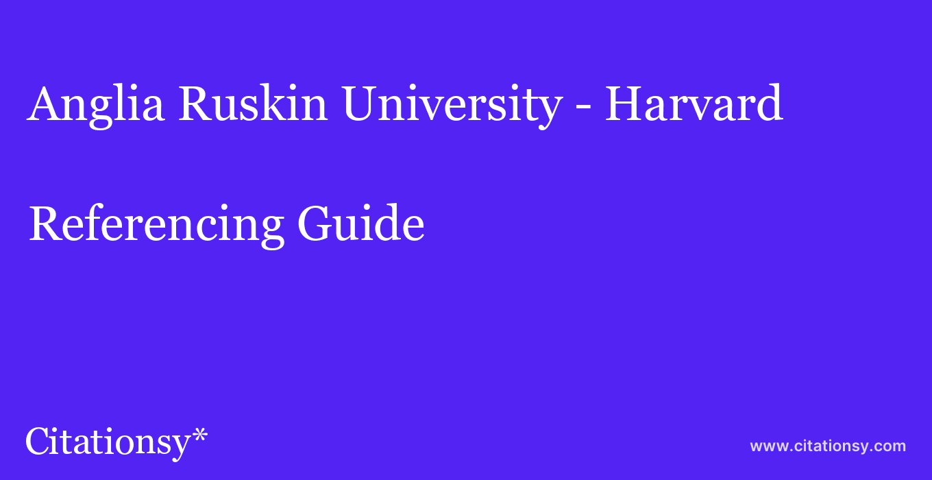 cite Anglia Ruskin University - Harvard  — Referencing Guide