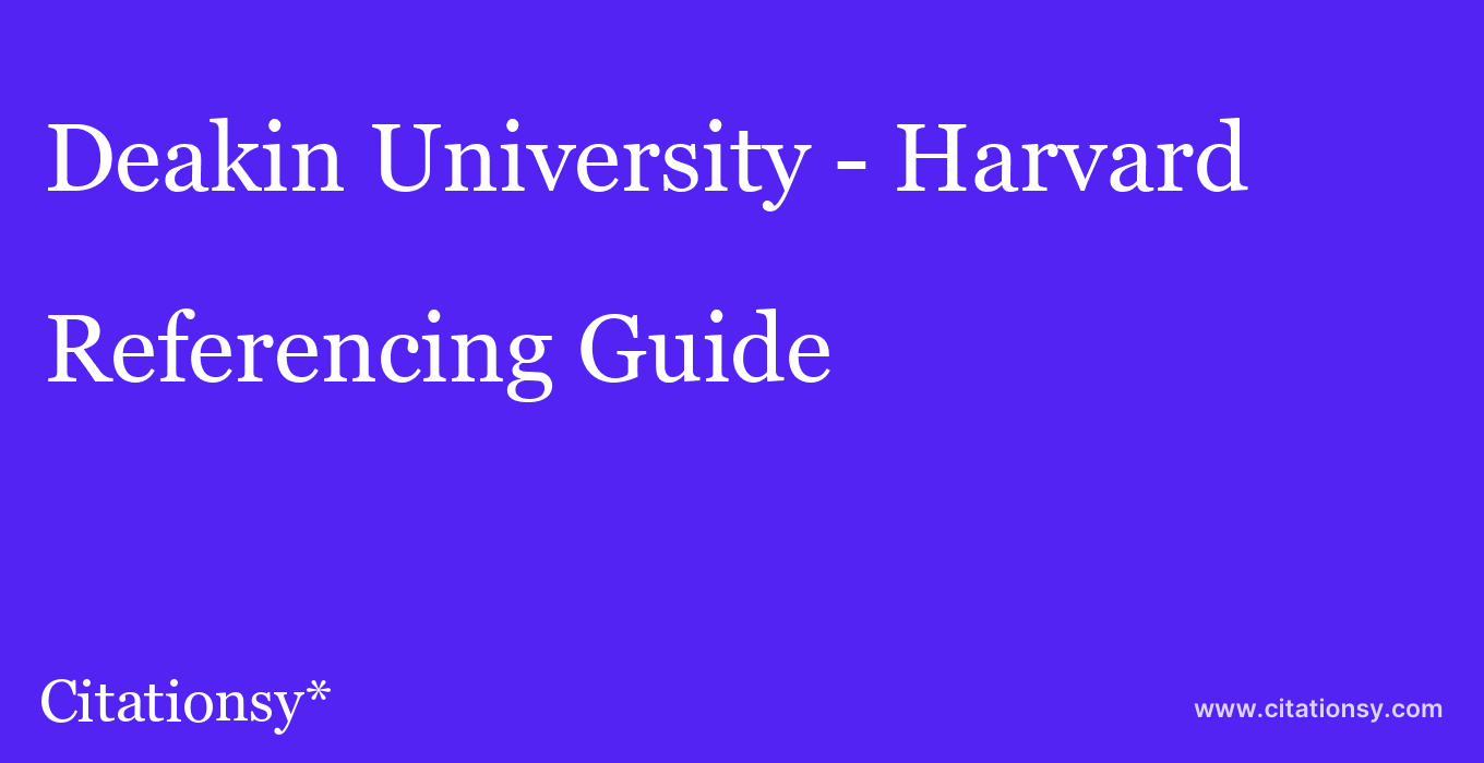 cite Deakin University - Harvard  — Referencing Guide