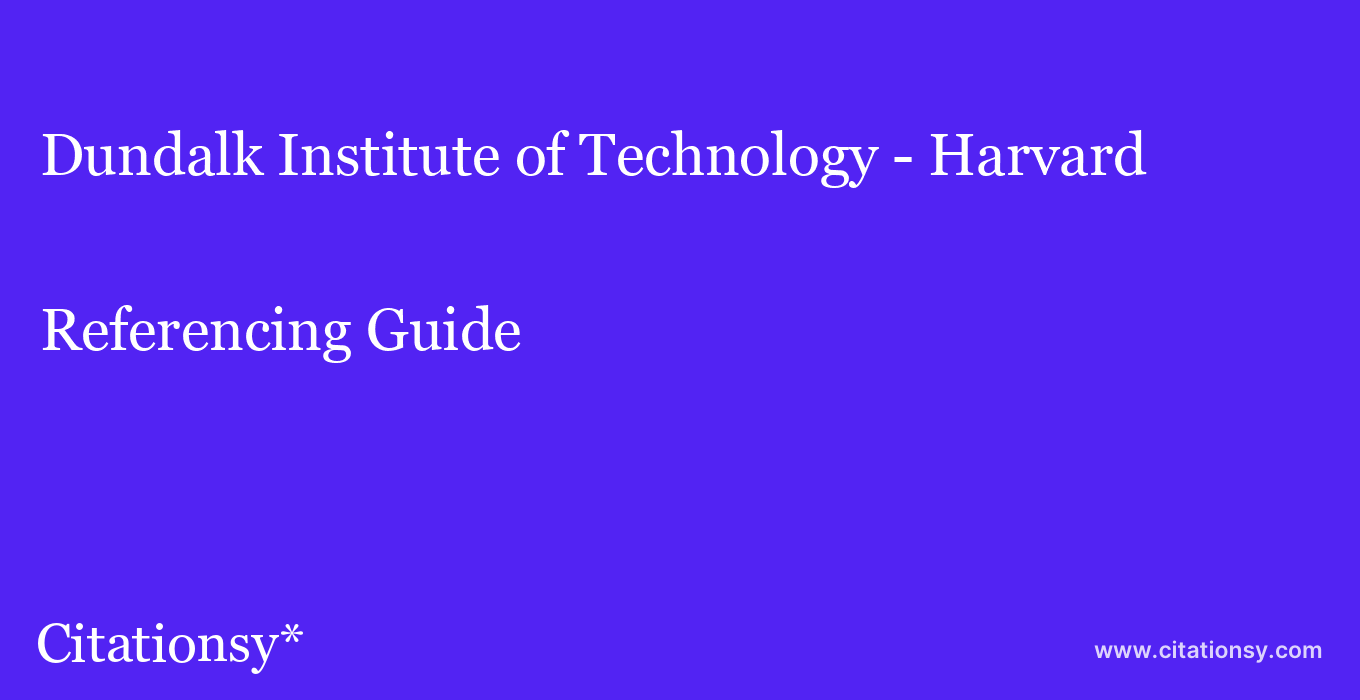 cite Dundalk Institute of Technology - Harvard  — Referencing Guide