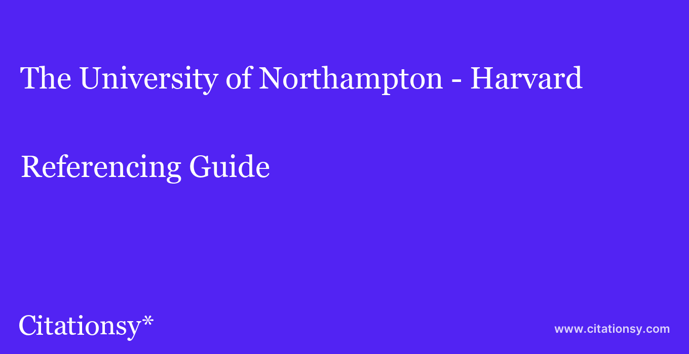cite The University of Northampton - Harvard  — Referencing Guide