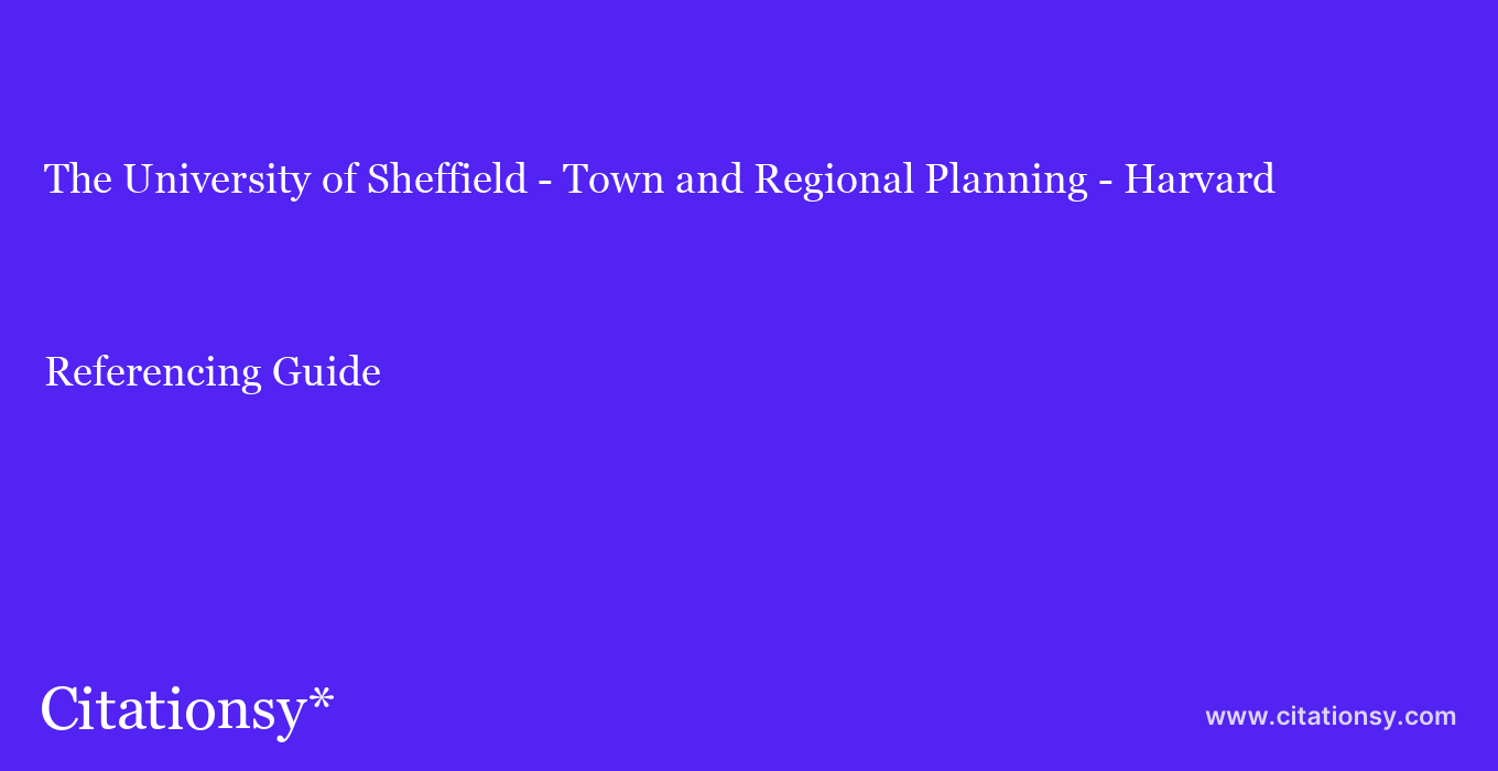 cite The University of Sheffield - Town and Regional Planning - Harvard  — Referencing Guide