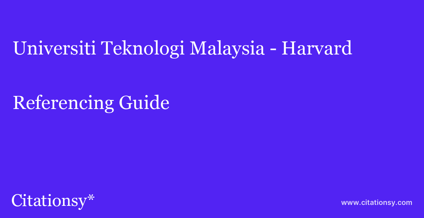 cite Universiti Teknologi Malaysia - Harvard  — Referencing Guide