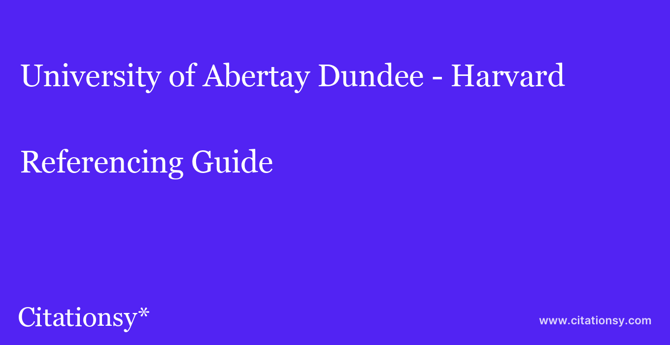 cite University of Abertay Dundee - Harvard  — Referencing Guide