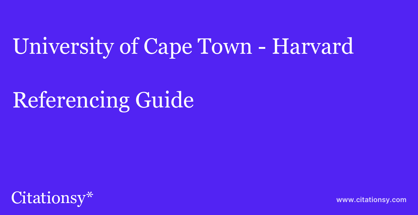 cite University of Cape Town - Harvard  — Referencing Guide