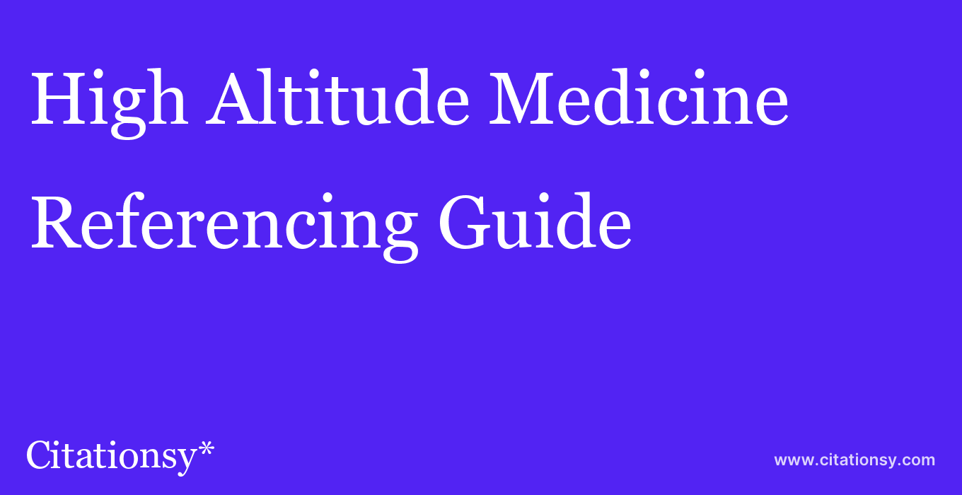 cite High Altitude Medicine & Biology  — Referencing Guide