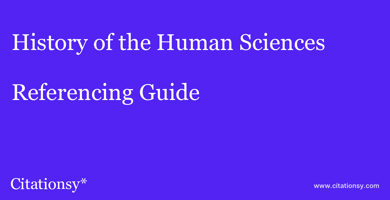 cite History of the Human Sciences  — Referencing Guide