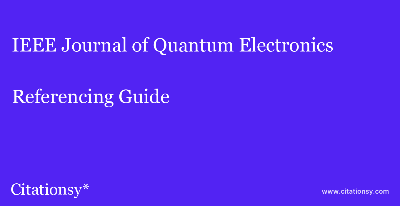 cite IEEE Journal of Quantum Electronics  — Referencing Guide