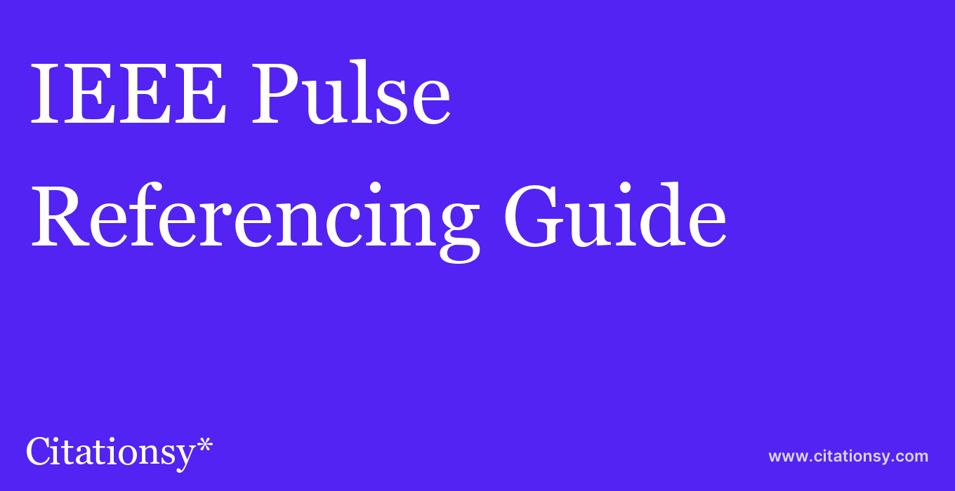 cite IEEE Pulse  — Referencing Guide