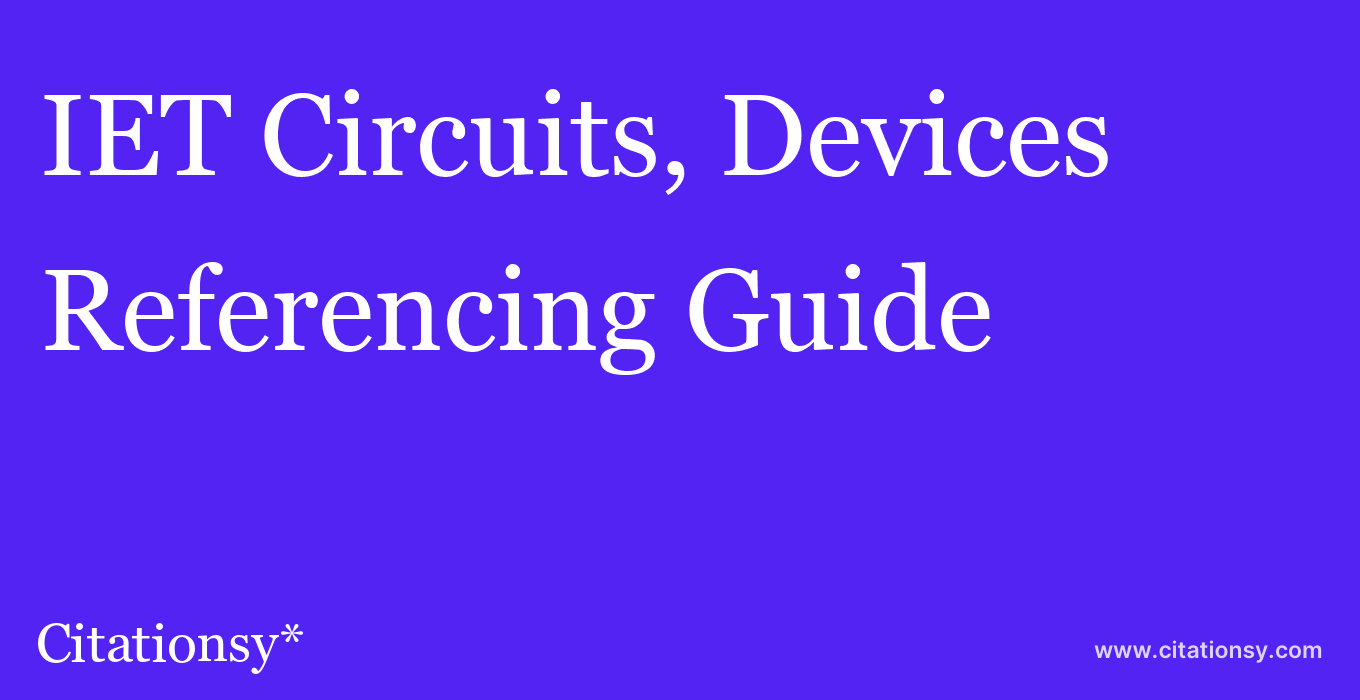 cite IET Circuits, Devices & Systems  — Referencing Guide