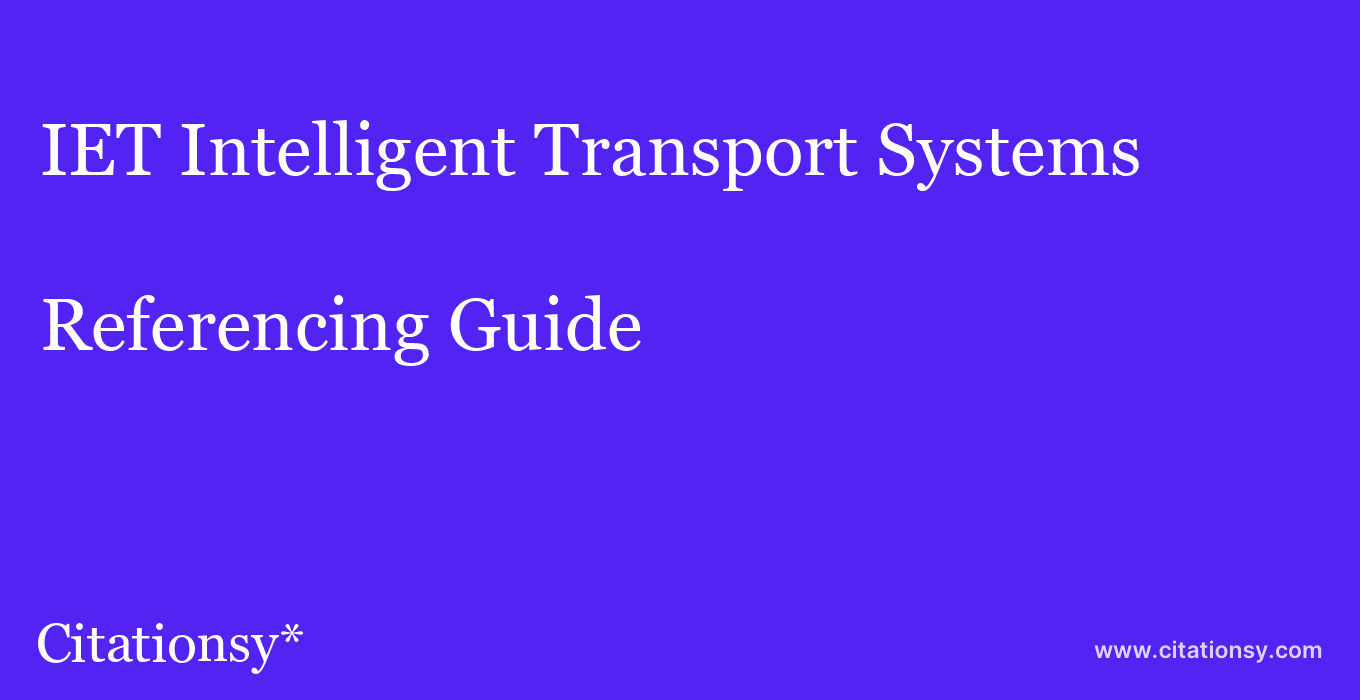 cite IET Intelligent Transport Systems  — Referencing Guide