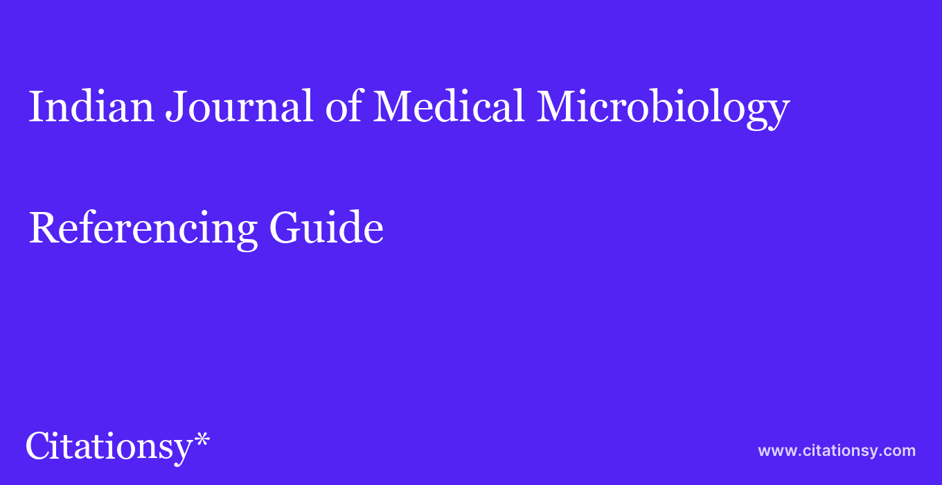 cite Indian Journal of Medical Microbiology  — Referencing Guide