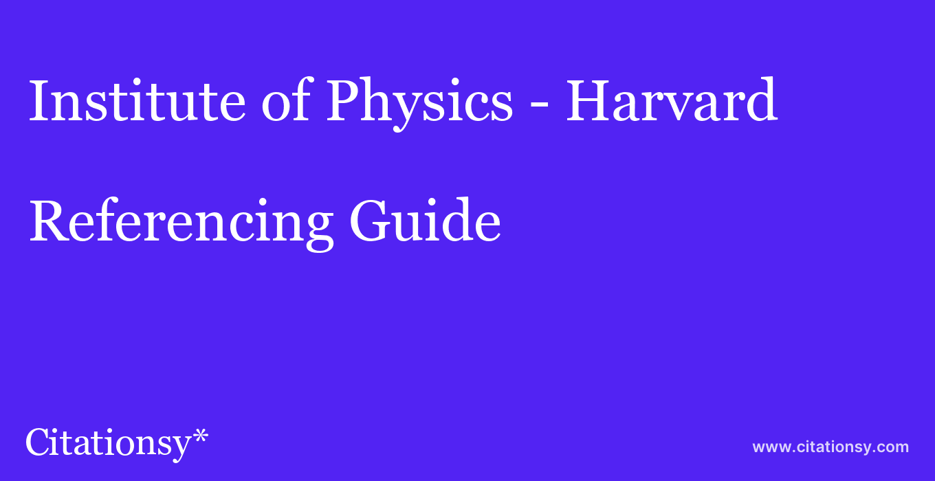 cite Institute of Physics - Harvard  — Referencing Guide